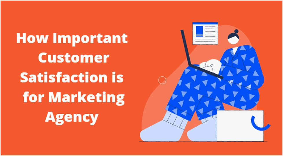 How Important Customer Satisfaction is for Marketing Agency